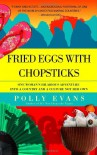 Fried Eggs with Chopsticks: One Woman's Hilarious Adventure into a Country and a Culture Not Her Own - Polly Evans