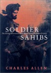 Soldier Sahibs: The Daring Adventurers Who Tamed India's Northwest Frontier - Charles L. Allen