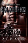 Holding On: Lights of Peril (Volume 1) - A.C. Bextor