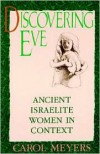 Discovering Eve: Ancient Israelite Women in Context - Carol L. Meyers