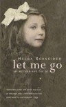Let Me Go: My Mother and the SS - Helga Schneider