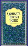 Complete Jewish Bible : An English Version of the Tanakh (Old Testament) and B'Rit Hadashah (New Testament) - David H. Stern