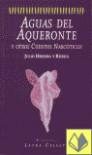 Aguas del Aqueronte y otros cuentos narcóticos - Julio Herrera y Reissig