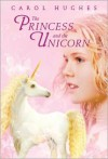 The Princess and the Unicorn - Carol Hughes