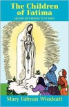 The Children Of Fatima: And Our Lady's Message to the World - Mary Fabyan Windeatt