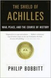 The Shield of Achilles: War, Peace, and the Course of History - Philip Bobbitt