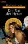 Der Rat der Hexer - Elizabeth A. Lynn, Roland Fleissner