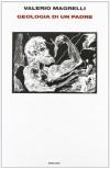 Geologia di un padre - Valerio Magrelli, Giacinto Magrelli