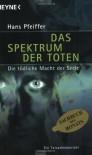 Das Spektrum der Toten. Die tödliche Macht der Seele. - Hans Pfeiffer