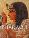 The Pharaoh: Life at Court and On Campaign - Garry Shaw
