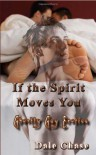 If The Spirit Moves You: Ghostly Gay Erotica - Dale Chase