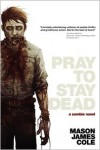 Pray to Stay Dead - Mason James Cole