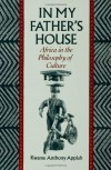 In My Father's House: Africa in the Philosophy of Culture - Kwame Anthony Appiah