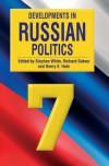 Developments in Russian Politics 7 - Stephen  White, Henry E.Hale, Richard  Sakwa, Henry E. Hale