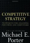 Competitive Strategy: Techniques for Analyzing Industries and Competitors - Michael E. Porter