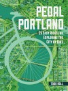 Pedal Portland: 25 Easy Rides for Exploring the City by Bike - Todd Roll