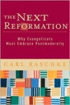 The Next Reformation: Why Evangelicals Must Embrace Postmodernity - Carl Raschke