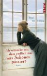 Ich wünsche mir, dass endlich mal was Schönes passiert: Roman (German Edition) - Trixi von Bülow