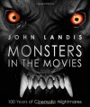 Monsters in the Movies: 100 Years of Cinematic Nightmares - John Landis