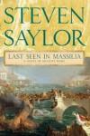 Last Seen in Massilia: A Novel of Ancient Rome - Steven Saylor