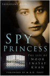 Spy Princess: The Life Of Noor Inayat Khan - Shrabani Basu