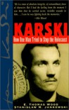 Karski: How One Man Tried to Stop the Holocaust - E. Thomas Wood, Stanislaw M. Jankowski