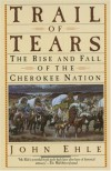 Trail of Tears: The Rise and Fall of the Cherokee Nation - John Ehle