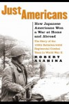 Just Americans: How Japanese Americans Won a War at Home and Abroad - Robert Asahina