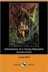 Adventures of a Young Naturalist (Illustrated Edition) (Dodo Press) - Lucien Biart, Parker Gillmore