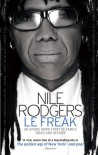 Le Freak: An Upside Down Story of Family, Disco, and Destiny - Nile Rodgers