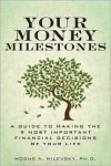 Your Money Milestones: A Guide to Making the 9 Most Important Financial Decisions of Your Life - Moshe A. Milevsky Ph.D.