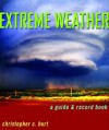 Extreme Weather: A Guide & Record Book - Christopher C. Burt