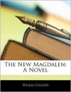 The New Magdalen - Wilkie Collins