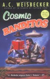 Cosmic Banditos - A.C. Weisbecker