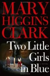 Two Little Girls in Blue : A Novel - Mary Higgins Clark