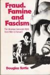 Fraud, Famine, And Fascism: The Ukrainian Genocide Myth From Hitler To Harvard - Douglas Tottle