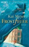 Frostfeuer - Kai Meyer