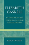 Elizabeth Gaskell: An Annotated Guide to English Language Sources, 1992-2001 - Nancy S. Weyant