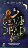 Club Dead: A Sookie Stackhouse Novel - Charlaine Harris
