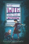The Wig in the Window - Kristen Kittscher