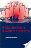 The Eastern Origins of Western Civilisation - John M. Hobson
