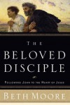 The Beloved Disciple: Following John to the Heart of Jesus - Beth Moore