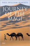 Journey of the Magi: Travels in Search of the Birth of Jesus - Paul William Roberts