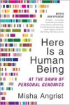 Here Is a Human Being: At the Dawn of Personal Genomics - Misha Angrist