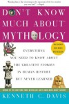 Don't Know Much About Mythology: Everything You Need to Know About the Greatest Stories in Human History but Never Learned - Kenneth C. Davis