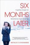 Six Months Later - Natalie Richards