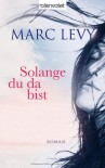 Solange du da bist: Roman - Marc Levy