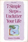 7 Simple Steps To Unclutter Your Life - Donna Smallin