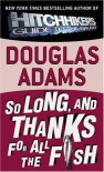 So Long, and Thanks for All the Fish (Hitchhiker's Guide, #4) - Douglas Adams