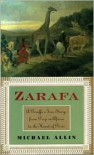Zarafa: A Giraffe's True Story, from Deep in Africa to the Heart of Paris - Michael Allin